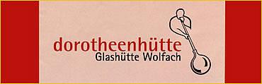 Glashütte Dorotheenhütte Wolfach